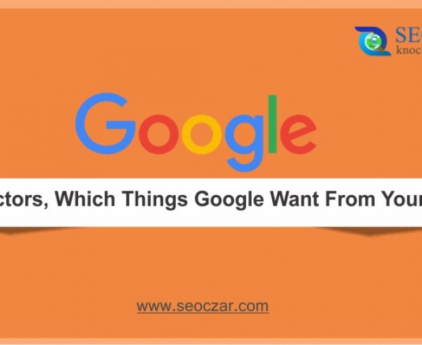 Google Ranking Factors, Which Things Google Want From Your Website