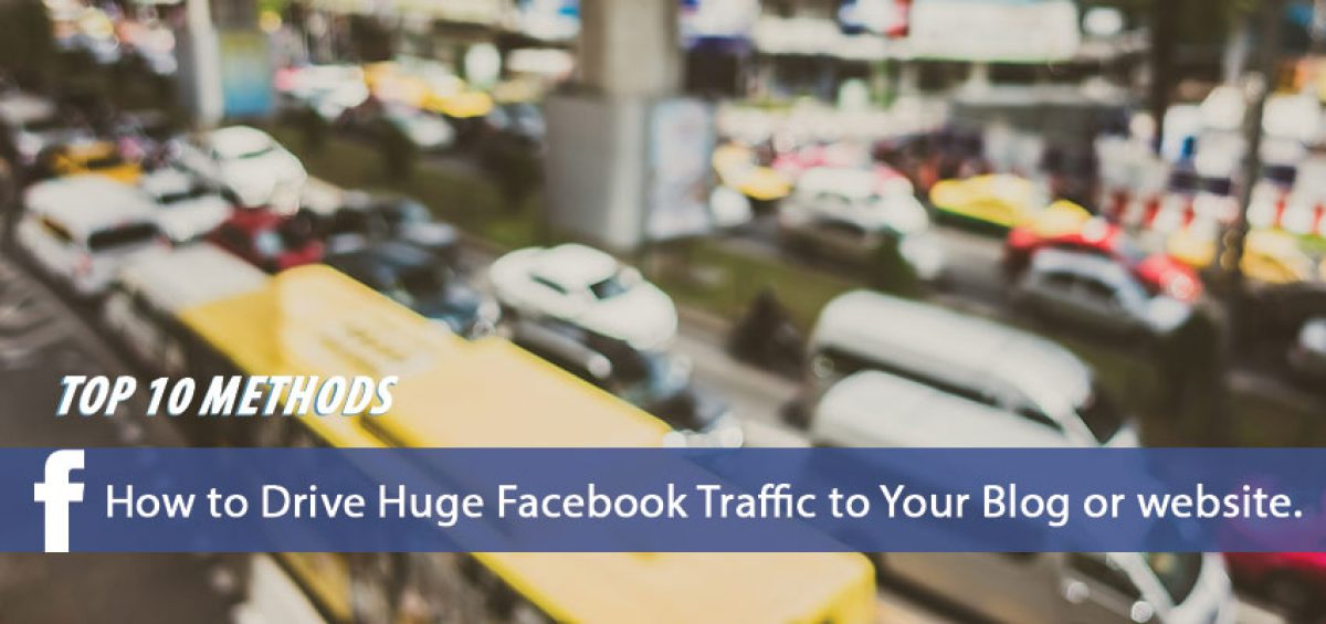 Drive Huge Facebook Traffic to Your Blog or website