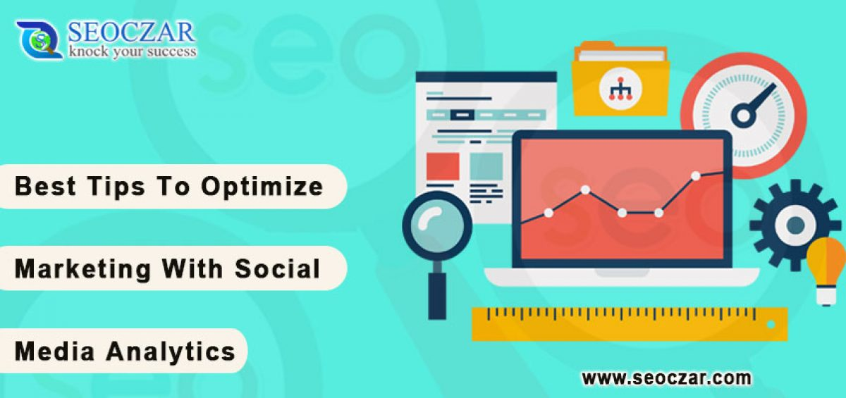 Tips To Optimize Marketing With Social Media Analytics